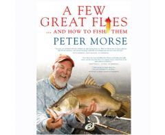 A Few Great Flies and How to Fish Them by Peter Morse